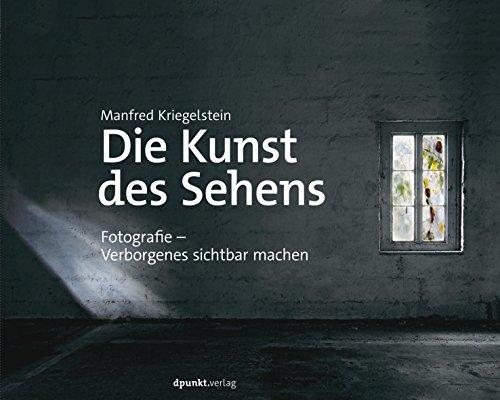 Die Kunst des Sehens: Fotografie - Verborgenes sichtbar machen Buch-Cover