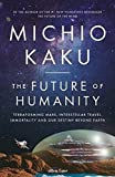 The Future of Humanity: Terraforming Mars, Interstellar Travel, Immortality, and Our ...