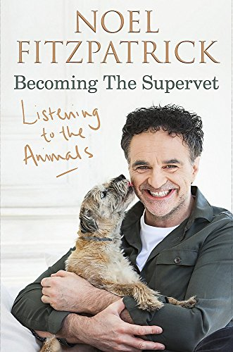 Listening to the Animals: Becoming The Supervet por Professor Noel Fitzpatrick