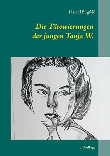 Die Tätowierungen der jungen Tanja W.: Seit wann schenkt denn ein Mädchen einem Mann rote Rosen? 3. Auflage - Tätowierungen Rose