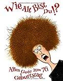 Alles Gute Zum 76. Geburtstag: Wie Alt Bist Du!? Lustiges Geburtstagsbuch mit Linien-Seiten, die als Tagebuch oder Notebook verwendet warden. Besser als eine Geburtstagskarte!