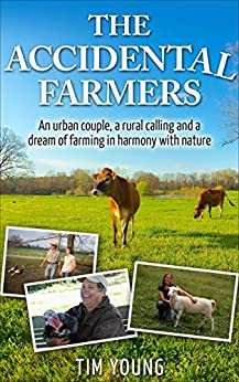 The Accidental Farmers: A story of homesteading, prepping and an urban couple with a dream of farming in harmony with nature (English Edition) par [Young, Tim]
