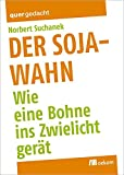 Der Soja-Wahn: Wie eine Bohne ins Zwielicht gerät
