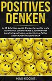 Positives Denken: In 25 Schritten positiv Denken lernen für mehr Optimismus, Lebensfreude & Zufriedenheit - Langfristig zufrieden werden & ein erfülltes Leben führen - Ratgeber Buch