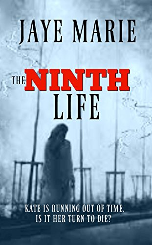 The Ninth Life: Kate is running out of time, is it her turn to die? (Jaye's Murder Mystery Series 'Lives' Book 1) by [Marie, Jaye]