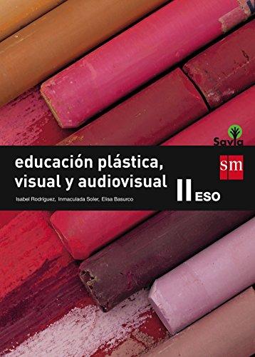 Savia, educación plástica, visual y audiovisual, 2 ESO por Elisa Basurco de Lara, Isabel Rodríguez, Inmaculada Soler Martínez