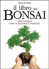 Idea Regalo - Il libro dei Bonsai: Come coltivare alberi e boschetti in miniatura