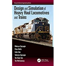 Design and Simulation of Heavy Haul Locomotives and Trains (Ground Vehicle Engineering)