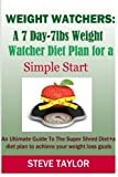 Weight Watchers: A 7-Day-7lbs Weight Watcher Diet Plan For a Simple Start: An Ultimate guide to the super shred diet plus a diet plan to achieve your weight loss goals by Steve Taylor (2014-10-01)