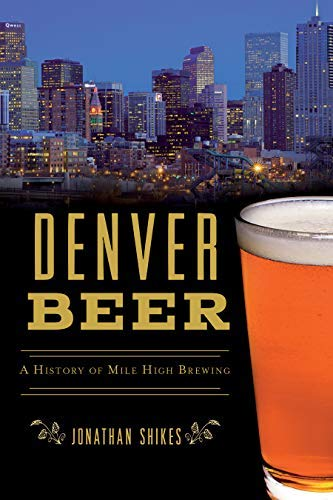 Denver Beer: A History of Mile High Brewing (American Palate) (English Edition)