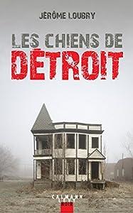 vignette de 'Les chiens de Détroit (Jérôme Loubry)'