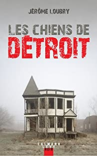 Les chiens de Détroit par Jérôme Loubry