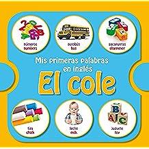 Mis primeras palabras en inglés: el cole (MIS PRIMERAS PALABRAS EN INGLES)