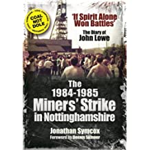 The 1984-85 Miners Strike in Nottinghamshire: If Spirit Alone Won Battles: The Diary of John Lowe