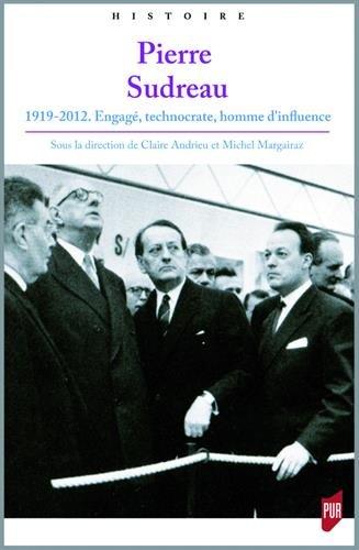Pierre Sudreau: 1919-2012. Engag, technocrate, homme d'influence