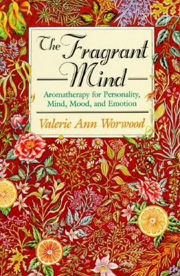 [(The Fragrant Mind: Aromatherapy for Personality, Mind, Mood and Emotion)] [Author: Valerie Ann Worwood] published on (August, 1996)