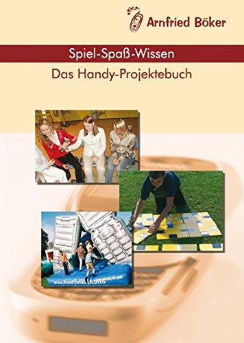 Spiel - Spaß - Wissen: Das Handy-Projektebuch
