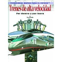 Trenes De Alta Velocidad Por Dentro Y Por Fuera (Tecnologia: Mapas Para El Futuro)