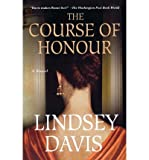[ THE COURSE OF HONOUR [ THE COURSE OF HONOUR ] BY DAVIS, LINDSEY ( AUTHOR )MAY-12-2009 PAPERBACK ] The Course of Honour [ THE COURSE OF HONOUR ] By Davis, Lindsey ( Author )May-12-2009 Paperback By Davis, Lindsey ( Author ) May-2009 [ Paperback ]
