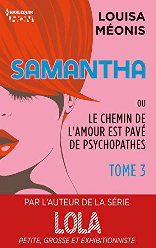 Samantha T3 - ou Le chemin de l'amour est pavé de psychopathes (Samantha - Serial Looseuse) par Louisa Méonis