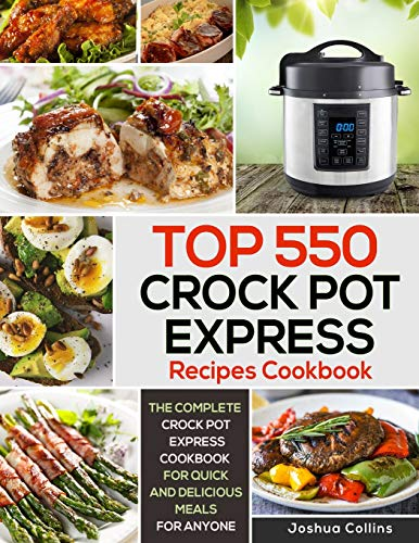Top 550 Crock Pot Express Recipes Cookbook: The Complete
