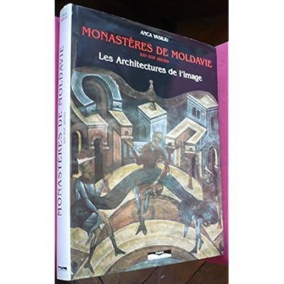 MONASTERES DE MOLDAVIE XIVe - XVIe SIECLES. Les architectures de l'image