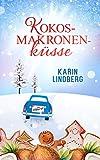 Kokosmakronenküsse: Liebesroman von Karin Lindberg