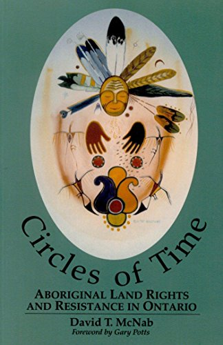 Circles of Time: Aboriginal Land Rights and Resistance in Ontario PDF Books