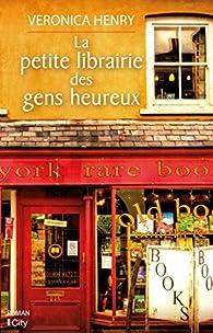 La petite librairie des gens heureux par Veronica Henry