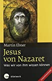 Jesus von Nazaret: Was wir von ihm wissen können Sonderausgabe - Martin Ebner