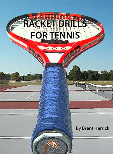 Racket Drills for Tennis (English Edition) por Brent Herrick