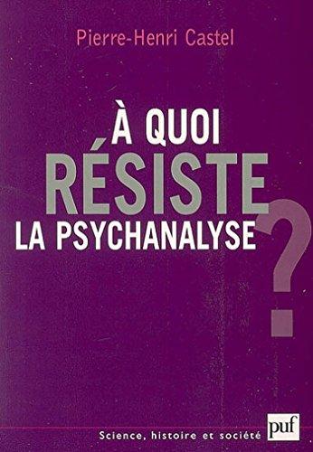 À quoi résiste la psychanalyse ? (Science histoire et société) par Pierre-Henri Castel