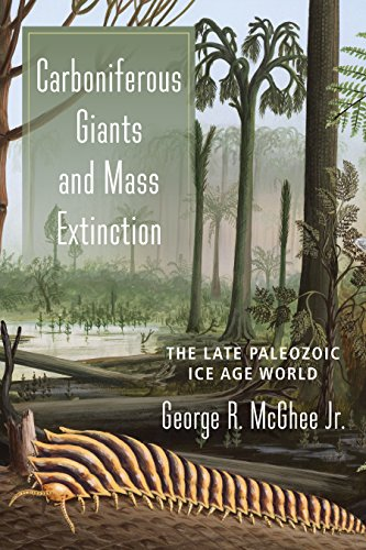 Carboniferous Giants and Mass Extinction: The Late Paleozoic Ice Age World (English Edition) por George McGhee