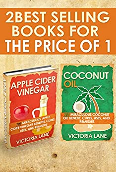 Coconut Oil and Apple Cider Vinegar: 2-in-1 Book Combo Pack - Discover the Amazing Health, Beauty, and Detox Secrets of Apple Cider Vinegar and Coconut ... Loss - Hair - Beauty) (English Edition) par [Lane, Victoria]