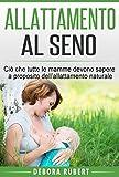 Allattamento al Seno: Ciò che tutte le mamme devono sapere a proposito dell'allattamento naturale