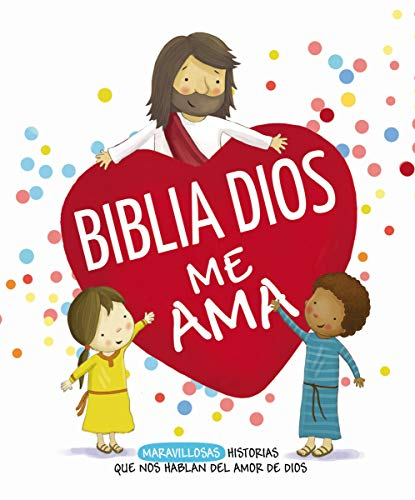 Biblia Dios Me Ama: Entrañables Historias Que Nos Hablan del Amor de Dios
