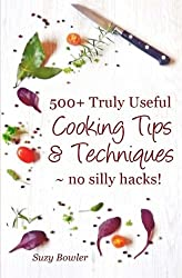 500+ Truly Useful Cooking Tips & Techniques: No Silly Hacks! by Suzy Bowler (2016-04-13)