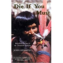 Die If You Must: Brazilian Indians In The Twentieth Century (v. 3) by John Hemming (2004-10-31)