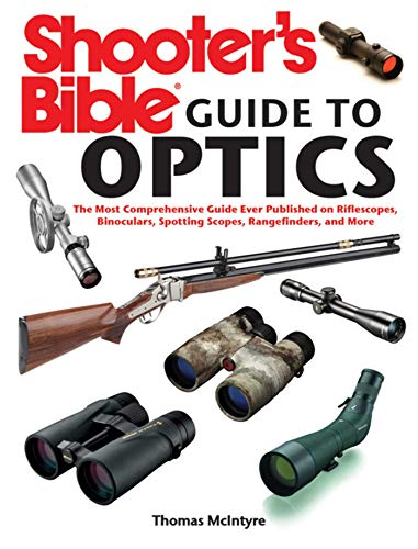 Shooter's Bible Guide to Optics: The Most Comprehensive Guide Ever Published on Riflescopes, Binoculars, Spotting Scopes, Rangefinders, and More -