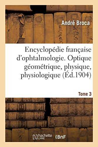 Encyclopédie française d'ophtalmologie. Tome 3: Optique géométrique, physique, physiologique, réfraction par André Broca