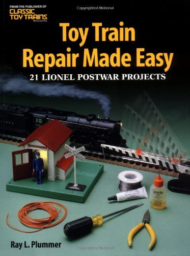 Toy Train Repair Made Easy: 21 Lionel Postwar Projects por Ray L. Plummer