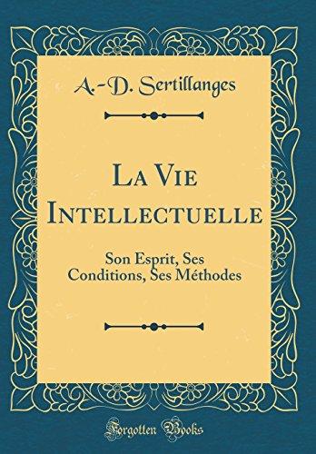 La Vie Intellectuelle: Son Esprit, Ses Conditions, Ses Méthodes (Classic Reprint)