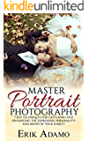 Photography:: Portrait Photography-7 Simple Techniques For Capturing Jaw-Dropping Portraits Even If You're A Beginner (Portrait Photography, Photography ... DLSR Photography) (English Edition)