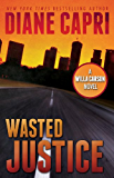 Wasted Justice: A Judge Willa Carson Mystery Novel (The Hunt For Justice Series Book 4) (English Edition)