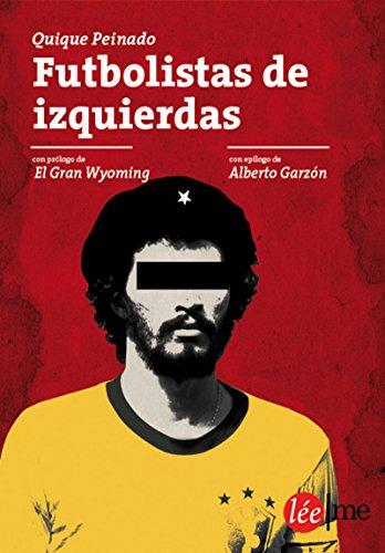 Futbolistas de izquierdas: Entre fútbol y política (Bolsillo nº 2) por Quique Peinado