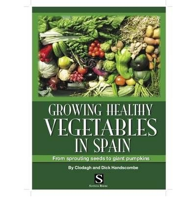[(Growing Healthy Vegetables in Spain * *)] [Author: Clodagh Handscombe] published on (March, 2008)