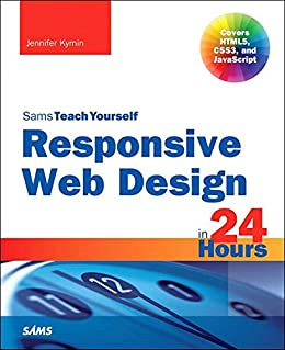 Responsive Web Design in 24 Hours, Sams Teach Yourself by [Kyrnin, Jennifer]