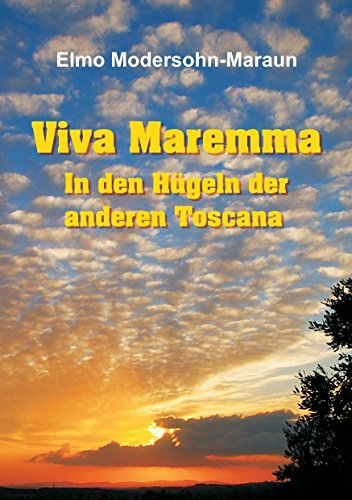 Viva Maremma - In den Hügeln der anderen Toscana: Autobiografische Erzählung, Wanderungen und toskanische Gerichte