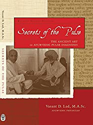 Secrets of the Pulse: The Ancient Art of Ayurvedic Pulse Diagnosis: 2nd Edition