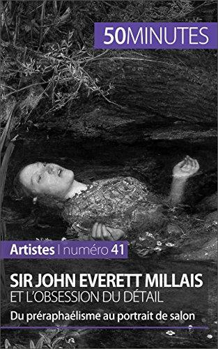 Sir John Everett Millais et l'obsession du détail: Du préraphaélisme au portrait de salon (Artistes t. 41) par Delphine Gervais de Lafond